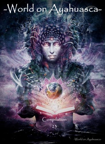 -World on Ayahuasca- Compilation 23