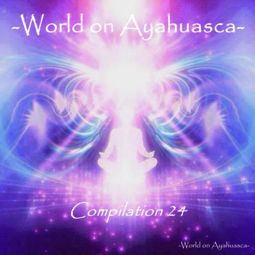 -World on Ayahuasca- Compilation 24