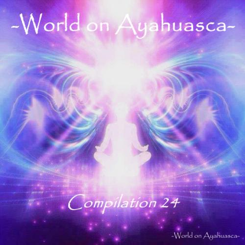 -World on Ayahuasca- Compilation 24