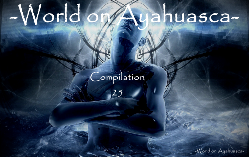 -World on Ayahuasca- Compilation 25