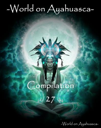 -World on Ayahuasca- Compilation 27